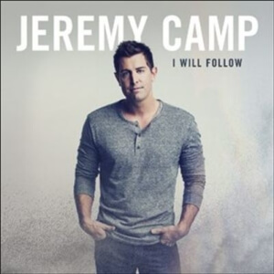 Jeremy Camp: I Will Follow