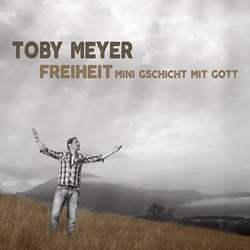 Toby Meyer: Freiheit, Mini Gschicht mit Gott