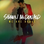 Shawn McDonald: We Are Brave